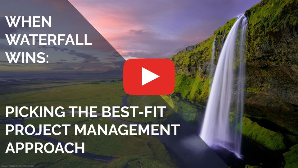 VIDEO: When Waterfall Wins: Picking the Best-Fit Project Management Approach